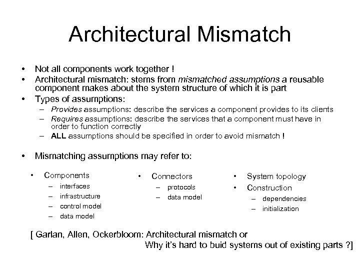 Architectural Mismatch • • Not all components work together ! Architectural mismatch: stems from
