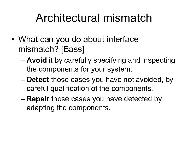 Architectural mismatch • What can you do about interface mismatch? [Bass] – Avoid it