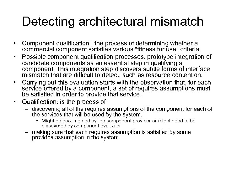 Detecting architectural mismatch • Component qualification : the process of determining whether a commercial