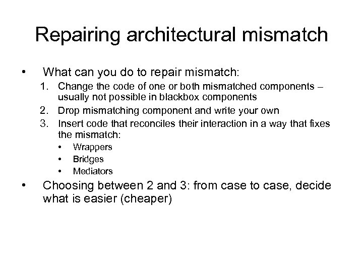 Repairing architectural mismatch • What can you do to repair mismatch: 1. Change the