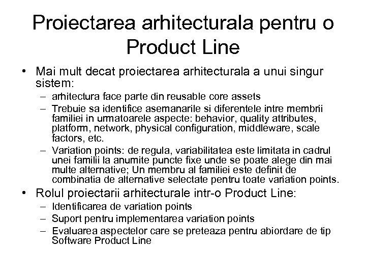 Proiectarea arhitecturala pentru o Product Line • Mai mult decat proiectarea arhitecturala a unui