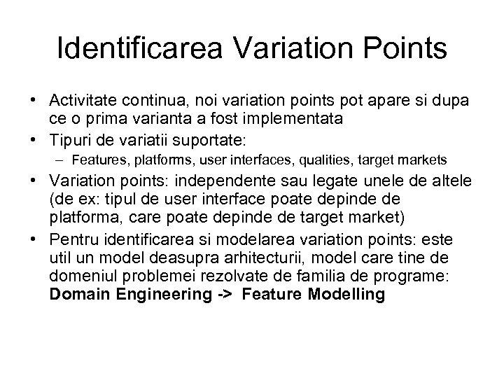 Identificarea Variation Points • Activitate continua, noi variation points pot apare si dupa ce
