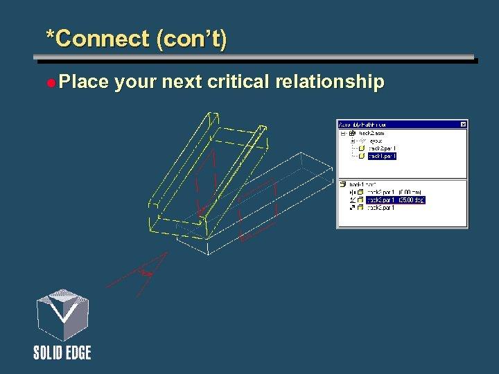 *Connect (con't) l Place your next critical relationship