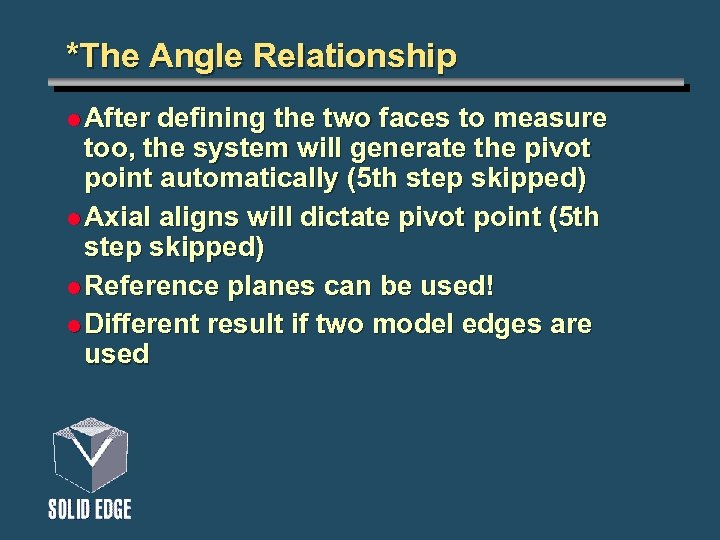 *The Angle Relationship l After defining the two faces to measure too, the system