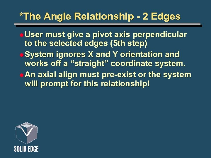 *The Angle Relationship - 2 Edges l User must give a pivot axis perpendicular