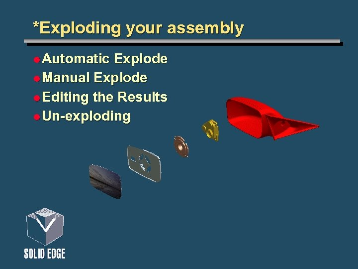 *Exploding your assembly l Automatic Explode l Manual Explode l Editing the Results l