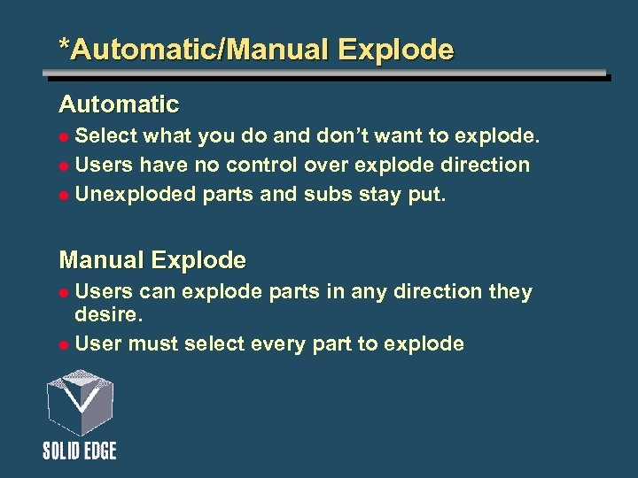 *Automatic/Manual Explode Automatic Select what you do and don't want to explode. l Users