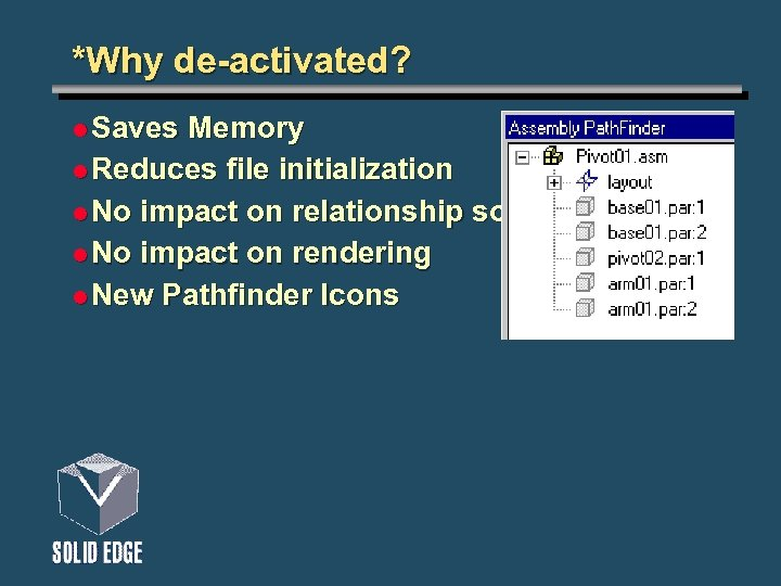 *Why de-activated? l Saves Memory l Reduces file initialization l No impact on relationship