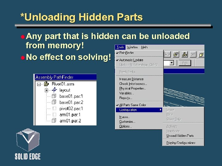 *Unloading Hidden Parts l Any part that is hidden can be unloaded from memory!