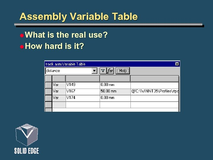 Assembly Variable Table l What is the real use? l How hard is it?