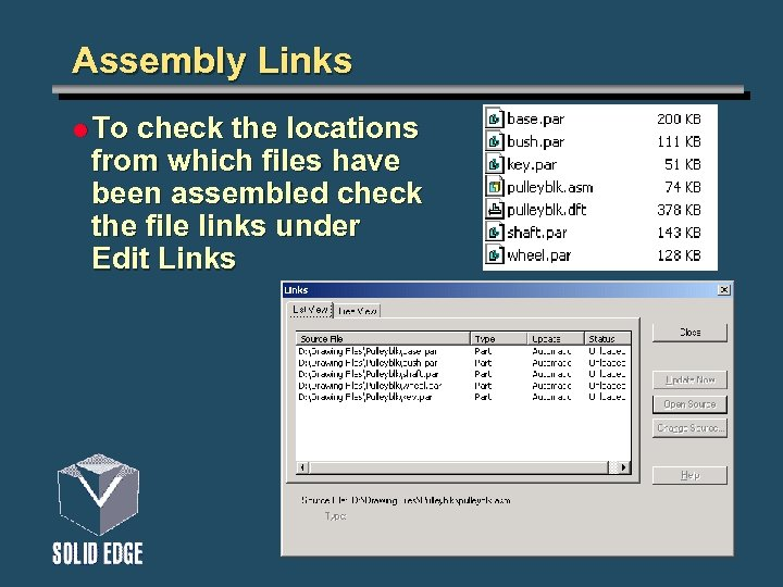 Assembly Links l To check the locations from which files have been assembled check
