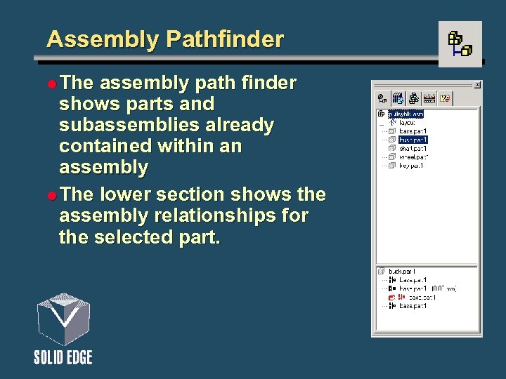 Assembly Pathfinder l The assembly path finder shows parts and subassemblies already contained within