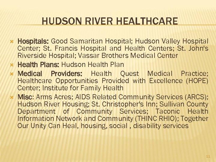 HUDSON RIVER HEALTHCARE Hospitals: Good Samaritan Hospital; Hudson Valley Hospital Center; St. Francis Hospital