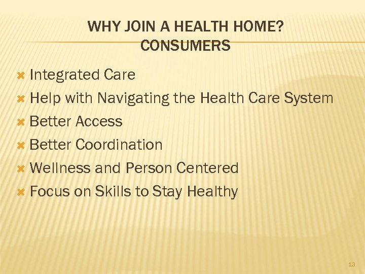 WHY JOIN A HEALTH HOME? CONSUMERS Integrated Care Help with Navigating the Health Care