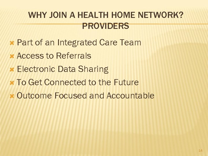 WHY JOIN A HEALTH HOME NETWORK? PROVIDERS Part of an Integrated Care Team Access