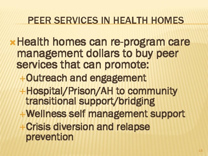 PEER SERVICES IN HEALTH HOMES Health homes can re-program care management dollars to buy