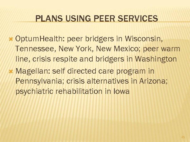 PLANS USING PEER SERVICES Optum. Health: peer bridgers in Wisconsin, Tennessee, New York, New