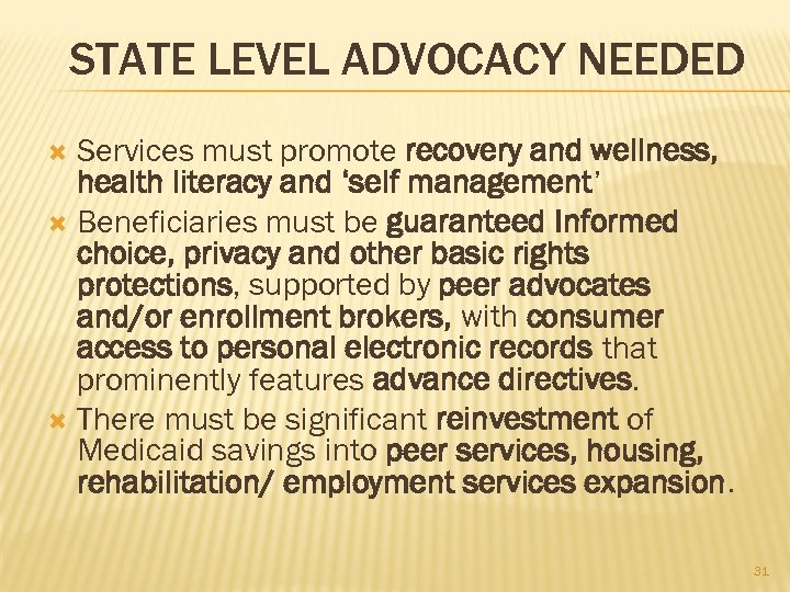 STATE LEVEL ADVOCACY NEEDED Services must promote recovery and wellness, health literacy and 'self