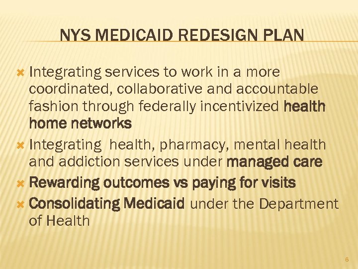 NYS MEDICAID REDESIGN PLAN Integrating services to work in a more coordinated, collaborative and