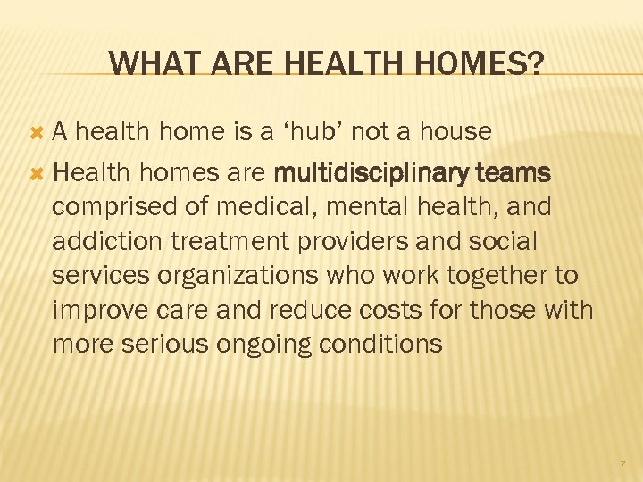 WHAT ARE HEALTH HOMES? A health home is a 'hub' not a house Health