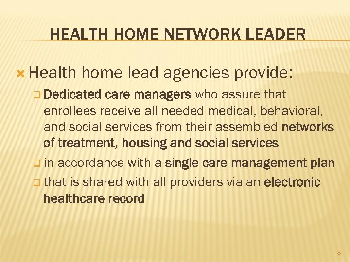 HEALTH HOME NETWORK LEADER Health home lead agencies provide: q Dedicated care managers who