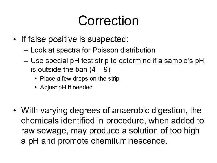 Correction • If false positive is suspected: – Look at spectra for Poisson distribution