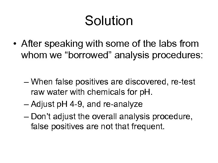 "Solution • After speaking with some of the labs from whom we ""borrowed"" analysis"