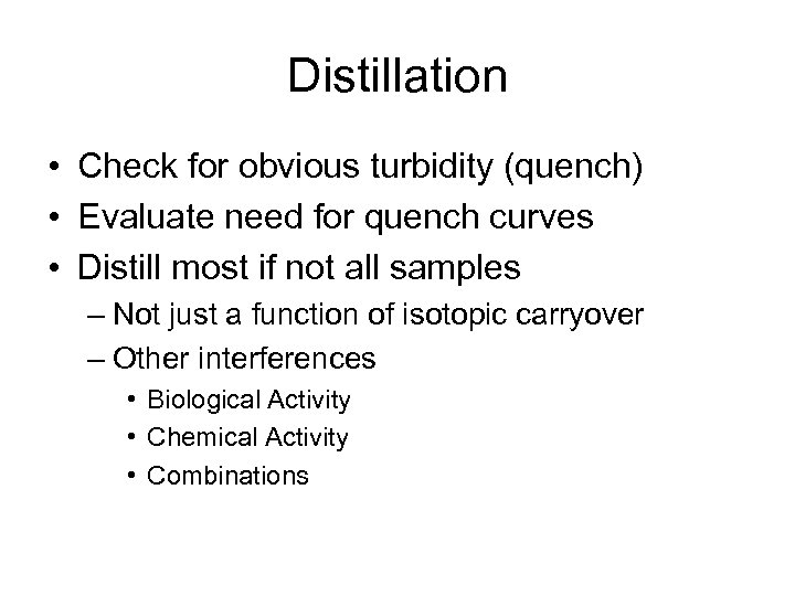 Distillation • Check for obvious turbidity (quench) • Evaluate need for quench curves •