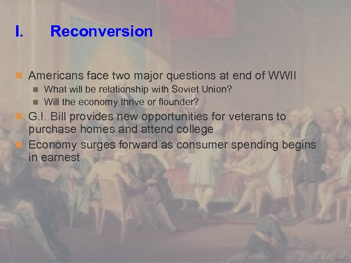 I. Reconversion n Americans face two major questions at end of WWII n What