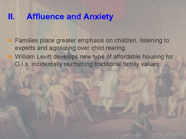 II. Affluence and Anxiety n Families place greater emphasis on children, listening to experts