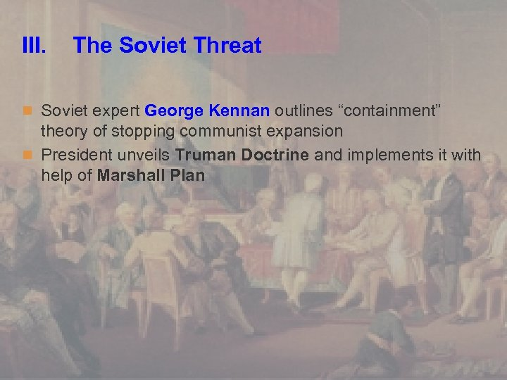 """III. The Soviet Threat n Soviet expert George Kennan outlines """"containment"""" theory of stopping"""