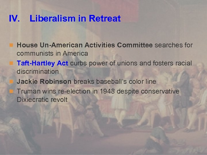IV. Liberalism in Retreat n House Un-American Activities Committee searches for communists in America