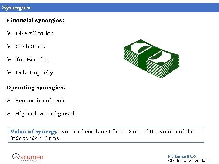 Synergies Financial synergies: Ø Diversification Ø Cash Slack Ø Tax Benefits Ø Debt Capacity
