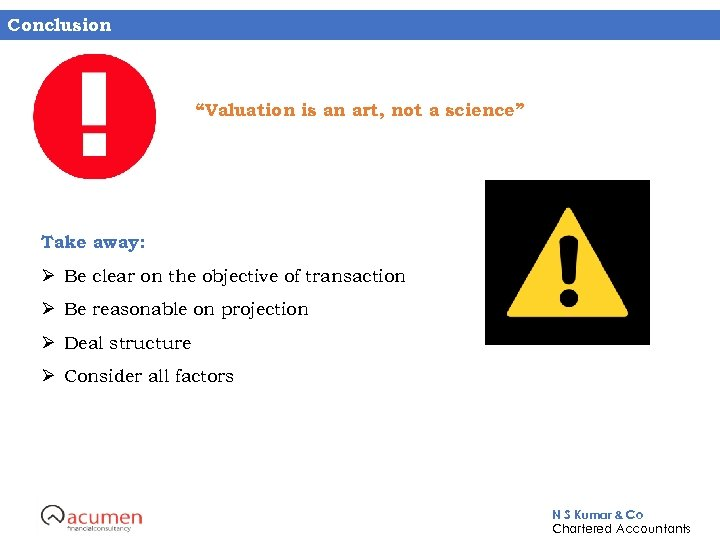 """Conclusion """"Valuation is an art, not a science"""" Take away: Ø Be clear on"""