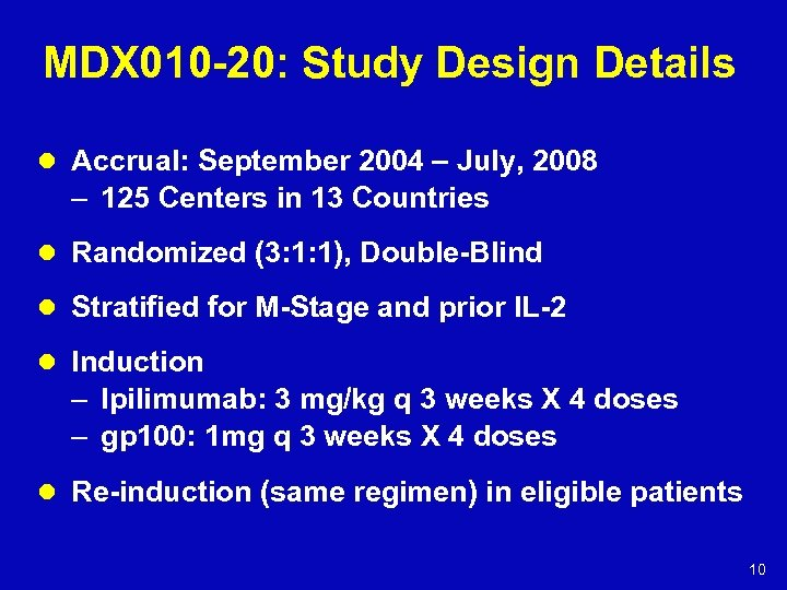 MDX 010 -20: Study Design Details l Accrual: September 2004 – July, 2008 –