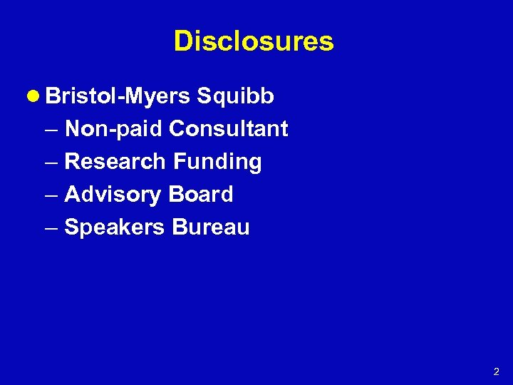 Disclosures l Bristol-Myers Squibb – Non-paid Consultant – Research Funding – Advisory Board –