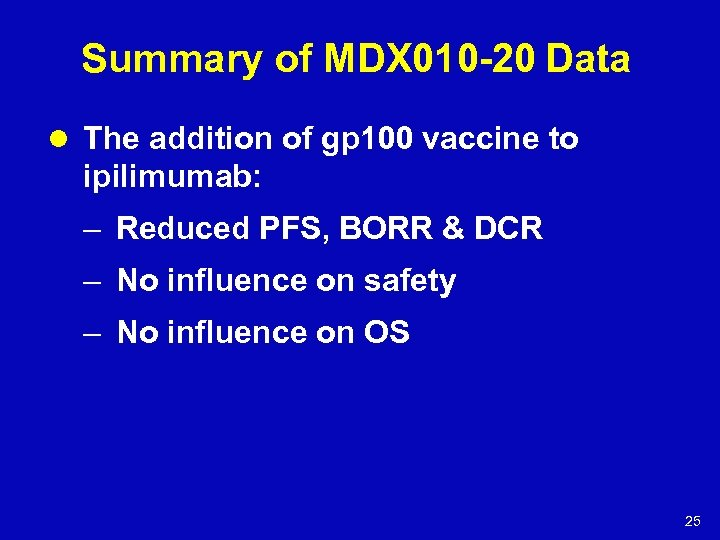 Summary of MDX 010 -20 Data l The addition of gp 100 vaccine to