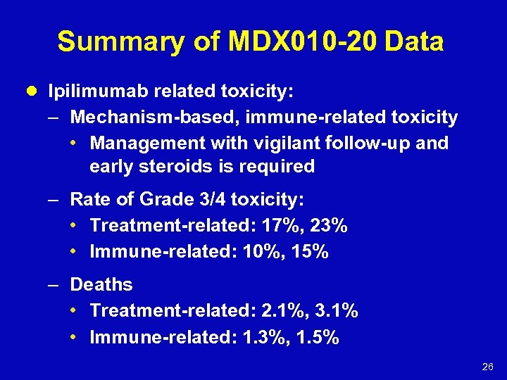 Summary of MDX 010 -20 Data l Ipilimumab related toxicity: – Mechanism-based, immune-related toxicity