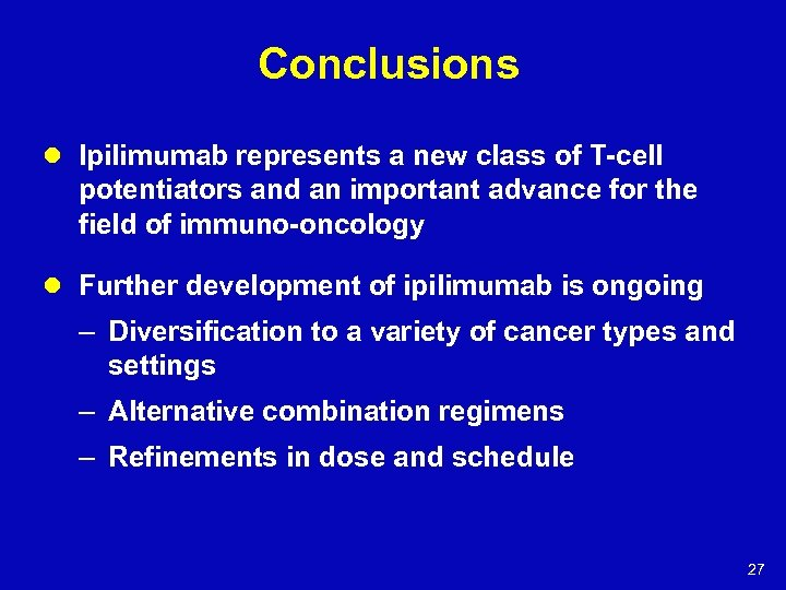 Conclusions l Ipilimumab represents a new class of T-cell potentiators and an important advance