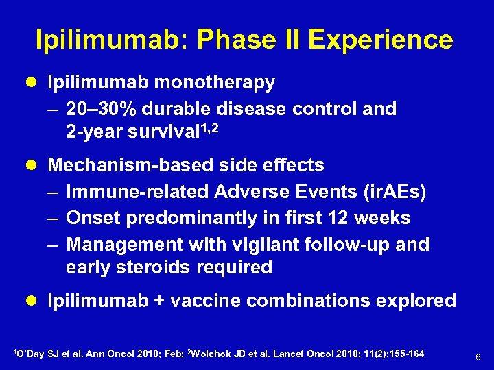 Ipilimumab: Phase II Experience l Ipilimumab monotherapy – 20– 30% durable disease control and