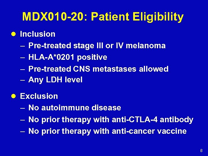 MDX 010 -20: Patient Eligibility l Inclusion – – Pre-treated stage III or IV