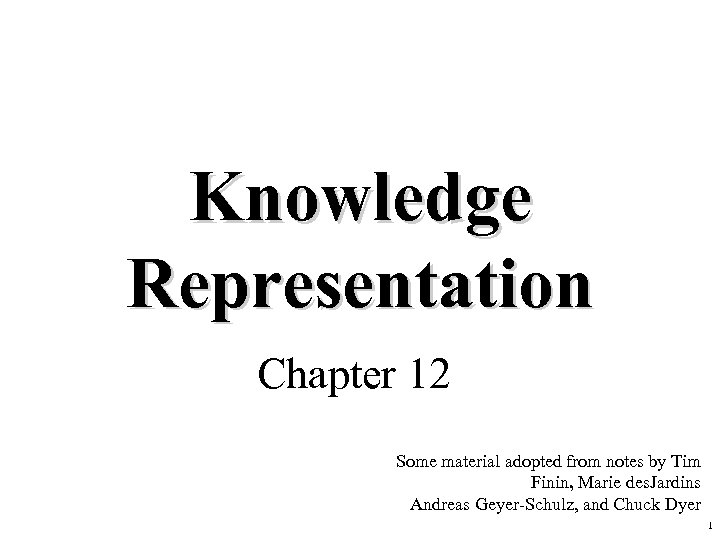 Knowledge Representation Chapter 12 Some material adopted from notes by Tim Finin, Marie des.