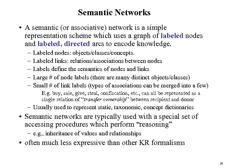 Semantic Networks • A semantic (or associative) network is a simple representation scheme which