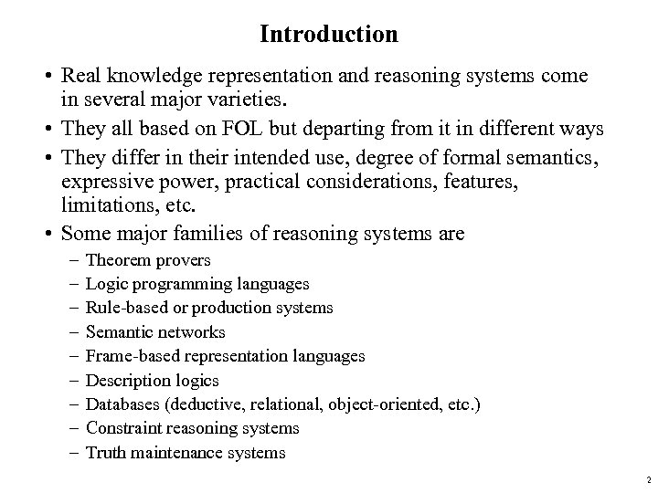 Introduction • Real knowledge representation and reasoning systems come in several major varieties. •