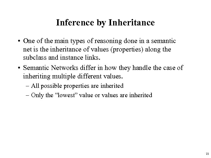 Inference by Inheritance • One of the main types of reasoning done in a