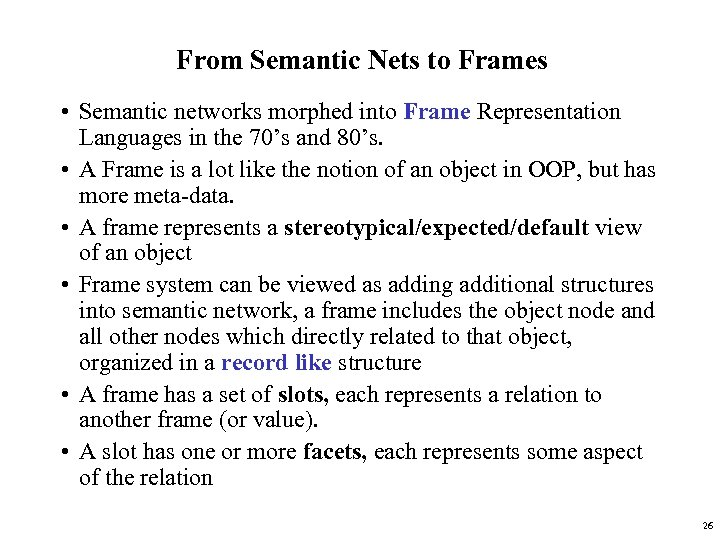 From Semantic Nets to Frames • Semantic networks morphed into Frame Representation Languages in