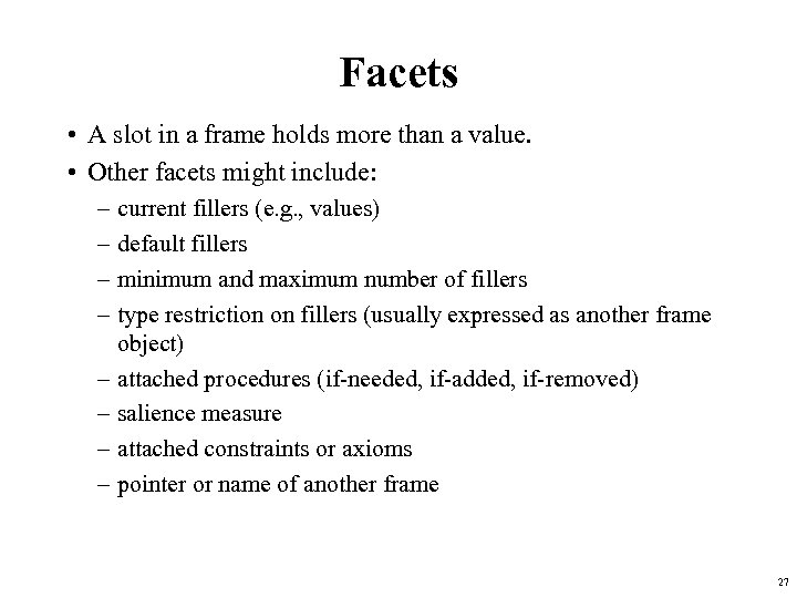 Facets • A slot in a frame holds more than a value. • Other
