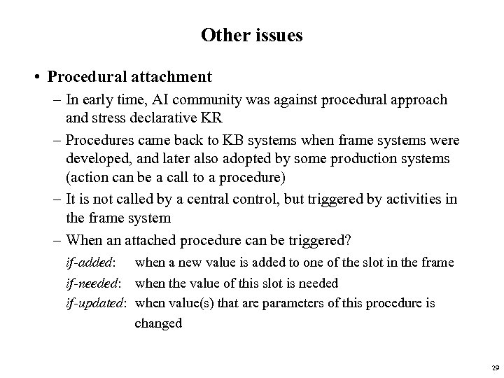 Other issues • Procedural attachment – In early time, AI community was against procedural