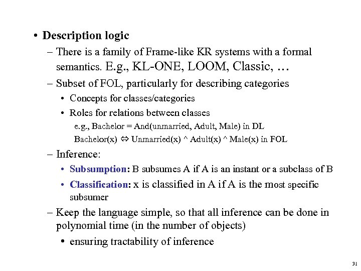 • Description logic – There is a family of Frame-like KR systems with