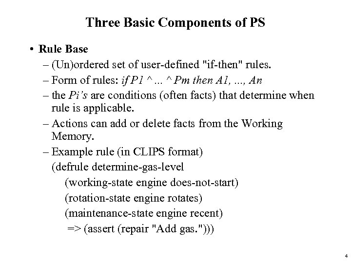 Three Basic Components of PS • Rule Base – (Un)ordered set of user-defined